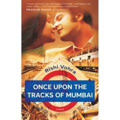 Once upon the tracks of Mumbai by Rishi Vohra