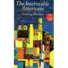The Inscrutable Americans by Anurag Mathur
